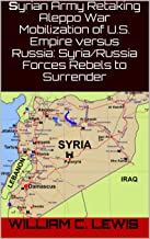 Syrian Army Retaking Aleppo War Mobilization of U.S. Empire versus Russia: Syria/Russia Forces Rebels to Surrender