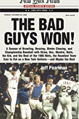 The Bad Guys Won: A Season of Brawling, Boozing, Bimbo Chasing, and Championship Baseball with Straw, Doc, Mookie, Nails, the Kid, and the Rest of the ... on a New York Uniform--and Maybe the Best Kindle Edition
