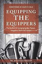 Equipping the Equippers: Handbook for Raising Up Apostles, Prophets, Evangelists, Pastors, & Teachers