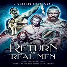 The Return of Real Men: Rising from the Ashes of Weakness