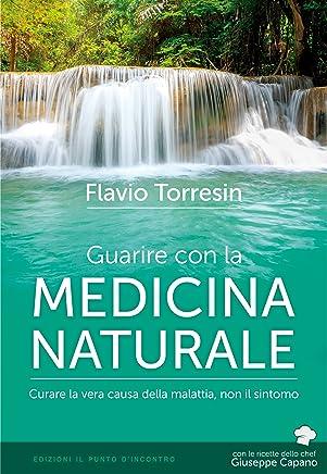 Guarire con la medicina naturale: Curare la vera causa della malattia, non il sintomo