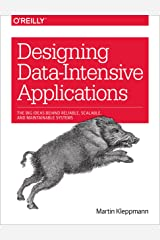 Designing Data-Intensive Applications: The Big Ideas Behind Reliable, Scalable, and Maintainable Systems Kindle Edition