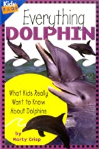 Everything Dolphin: What Kids Really Want to Know about Dolphins (Kids Faqs)