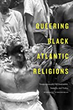 Queering Black Atlantic Religions: Transcorporeality in Candomblé, Santería, and Vodou (Religious Cultures of African and African Diaspora People)