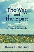 The Way and the Spirit: My Journey to Becoming a Christian Spiritualist