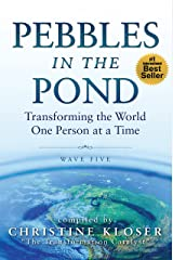 Pebbles in the Pond (Wave Five): Transforming the World One Person at a Time Kindle Edition