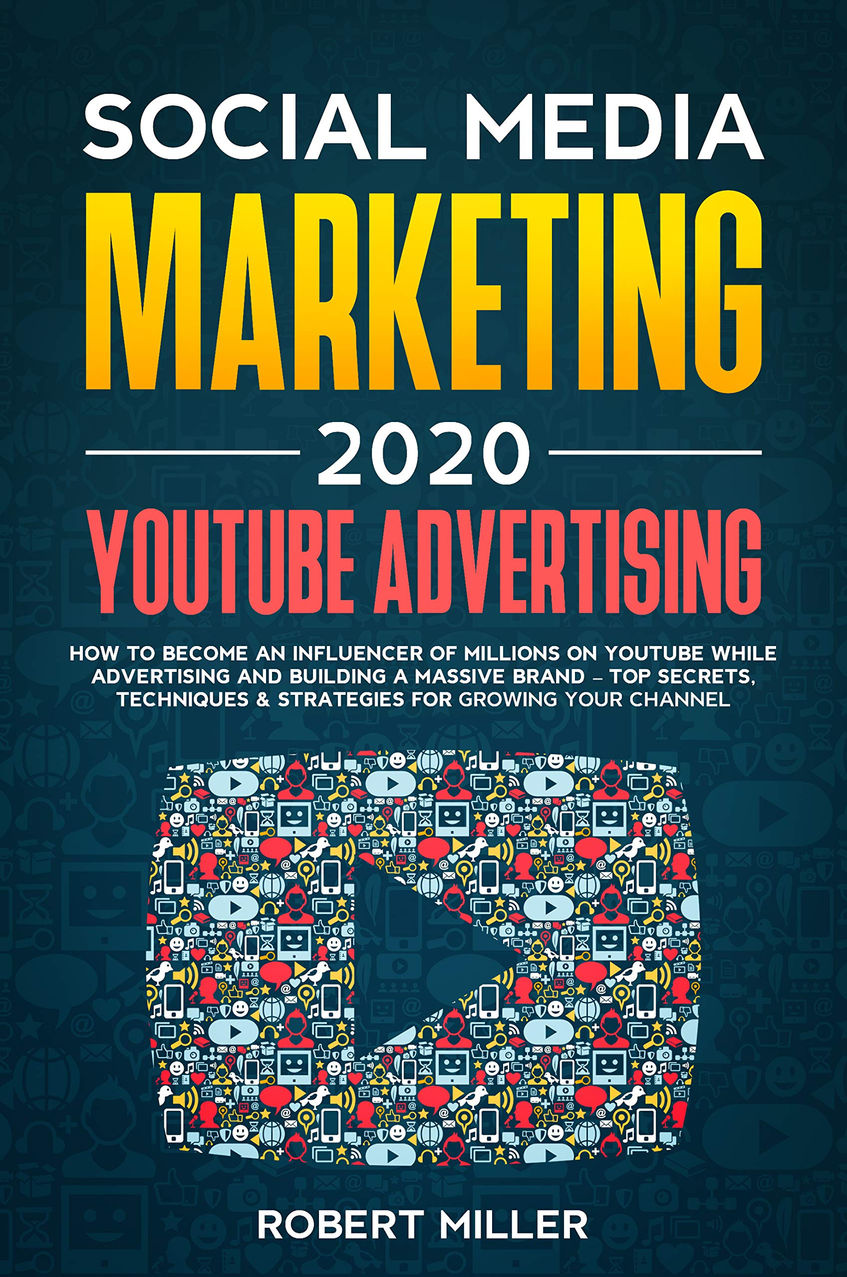 Social Media Marketing 2020: YouTube Advertising: How to Become an Influencer of Millions While Advertising & Building a Business Brand-Top Secrets, Techniques & Strategies for Growing Your Channel