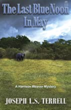 The Last Blue Noon In May (A Harrison Weaver Mystery Book 6)