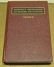 Ingenious Mechanisms for Designers and Inventors Volume III