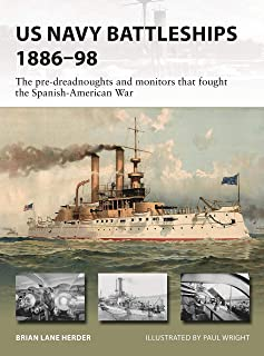 US Navy Battleships 1886–98: The pre-dreadnoughts and monitors that fought the Spanish-American War (New Vanguard)