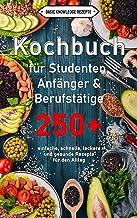 Kochbuch für Studenten, Anfänger & Berufstätige: