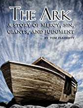 The Ark: A Story of Mercy, Sin, Giants, and Judgment