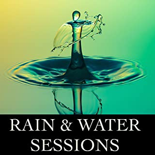 Rain & Water Ambient Sessions - Timeless Sounds of Peace and Harmony for Ultimate Relaxation, Healthy Natural Living, Concentration & Mindfulness, Creativity and Exam & Study Success, and for Help with Sleep and Meditation