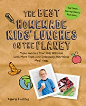 The Best Homemade Kids' Lunches on the Planet:Make Lunches Your Kids Will Love with Over 200 Deliciously Nutritious Lunchbox Ideas - Real Simple, Real Ingredients, Real Quick! (Best on the Planet)