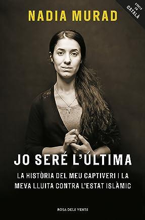 Jo seré l'última: La història del meu captiveri i la meva lluita contra l'Estat Islàmic (Catalan Edition)