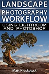 Landscape Photography Workflow Using Lightroom and Photoshop Kindle Edition