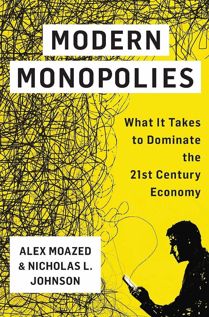 首尾一貫した批判する無法者Modern Monopolies: What It Takes to Dominate the 21st Century Economy (English Edition)