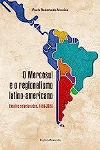 O Mercosul e o regionalismo latino-americano: ensaios selecionados, 1989-2020 (Pensamento Político Livro 1)