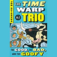 The Good, the Bad, and the Goofy: Time Warp Trio, Book 3
