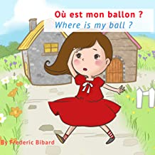 Where Is My Ball?: A Bilingual Story Book in English and French for Young Children
