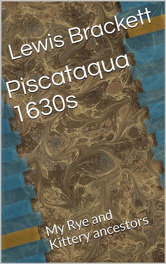 悲鳴モルヒネ流暢Piscataqua 1630s: My Rye and Kittery ancestors (English Edition)
