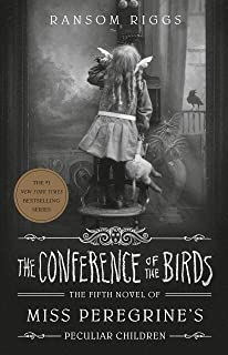 The Conference of the Birds: The fifth Novel of Miss Peregrine´s peculiar children: 5