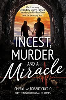 Incest, Murder and a Miracle: The True Story Behind the Cheryl Pierson Murder-For-Hire Headlines and the power of love