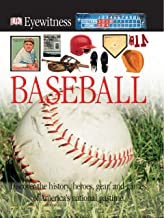 DK Eyewitness Books: Baseball: Discover the History, Heroes, Gear, and Games of America's National Pastime