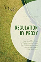 Regulation by Proxy: How the USDA Relies on Public, Nonprofit, and For-Profit Intermediaries to Oversee Organic Food in th...