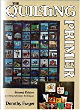 The Quilting Primer: Second Edition Covering Advanced Techniques