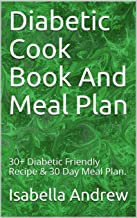 Diabetic Cook Book And Meal Plan: 30+ Diabetic Friendly Recipe & 30 Day Meal Plan. (English Edition)