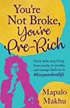 You're Not Broke, You're Pre-Rich: Ditch debt, stop living from payday to payday, and manage black tax to #liveyourbestlife