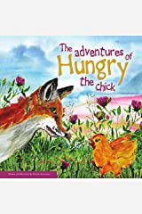 The Adventures of Hungry the Chick Kindle Edition