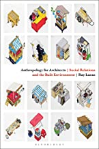 Anthropology for Architects: Social Relations and the Built Environment (English Edition)