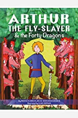 Arthur the Fly-Slayer & the Forty Dragons: (ebook/fixed format with pop-ups) Kindle Edition