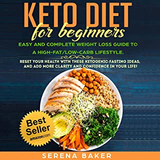 Keto Diet for Beginners: Easy and Complete Weight Loss Guide to a High-Fat/Low-Carb Lifestyle. Reset your Health With these Ketogenic-Fasting Ideas, and add more Clarity and Confidence in your Life!