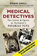 Medical Detectives: The Lives & Cases of Britain's Forensic Five: The Lives & Cases of Britain's Forensic Five