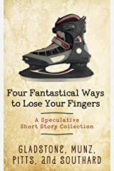 Four Fantastical Ways to Lose Your Fingers: A Speculative Short Story Collection Kindle Edition