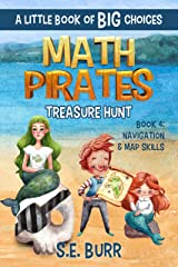 Treasure Hunt: Navigation and Map Skills: A Little Book of BIG Choices (Math Pirates 4) Kindle Edition