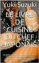 Le livre de cuisine du chef japonais: Le goût exotique d'une alimentation saine. Pour les débutants et les avancés et pour...