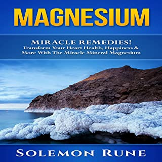 Magnesium Miracle Remedies!: Transform Your Heart Health, Happiness & More with the Miracle Mineral Magnesium