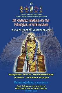 Sri Vedanta Desikan on the Principles of Vaishnavism and The Glories of Vedanta Desikan (Ramanuja Daya)
