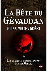 La Bête du Gévaudan: Les enquêtes du commandant Gabriel Gerfaut Tome 5 Format Kindle