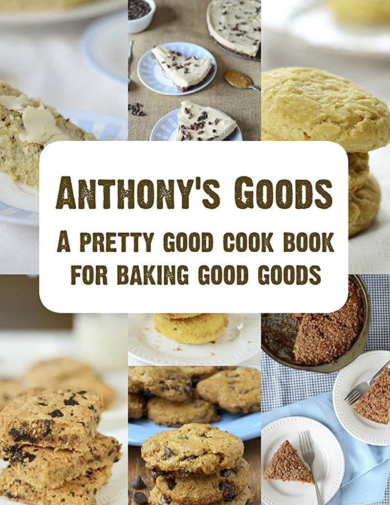 Anthony's Goods A Pretty Good Cook Book For Baking Good Goods (English Edition)