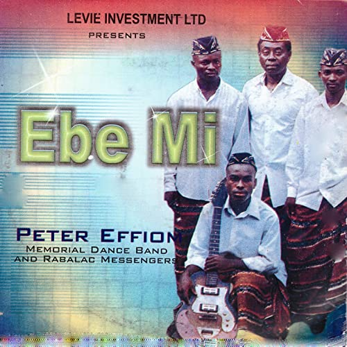 Ebe Mi by Peter Effion Memorial Dance Band on Amazon Music
