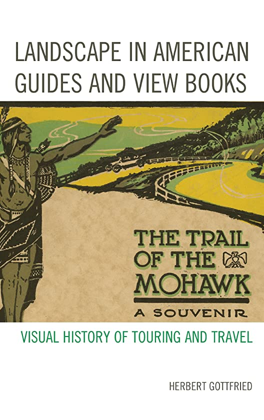 ソートしっとり種類Landscape in American Guides and View Books: Visual History of Touring and Travel (English Edition)