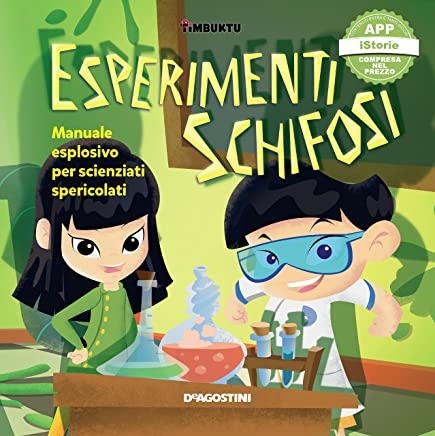 Esperimenti schifosi: Manuale esplosivo per scienziati spericolati
