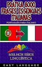 Prática 8000 Frases Essenciais Italianas (PORTUGUÊS PARA ITALIANO) (Portuguese Edition)