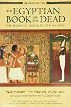The Egyptian Book of the Dead: The Book of Going Forth by Day: The Complete Papyrus of Ani Featuring Integrated Text and F...