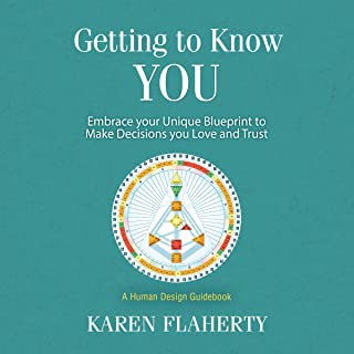 Getting to Know YOU: Embrace Your Unique Blueprint to Make Decisions You Love and Trust - a Human Design Guidebook